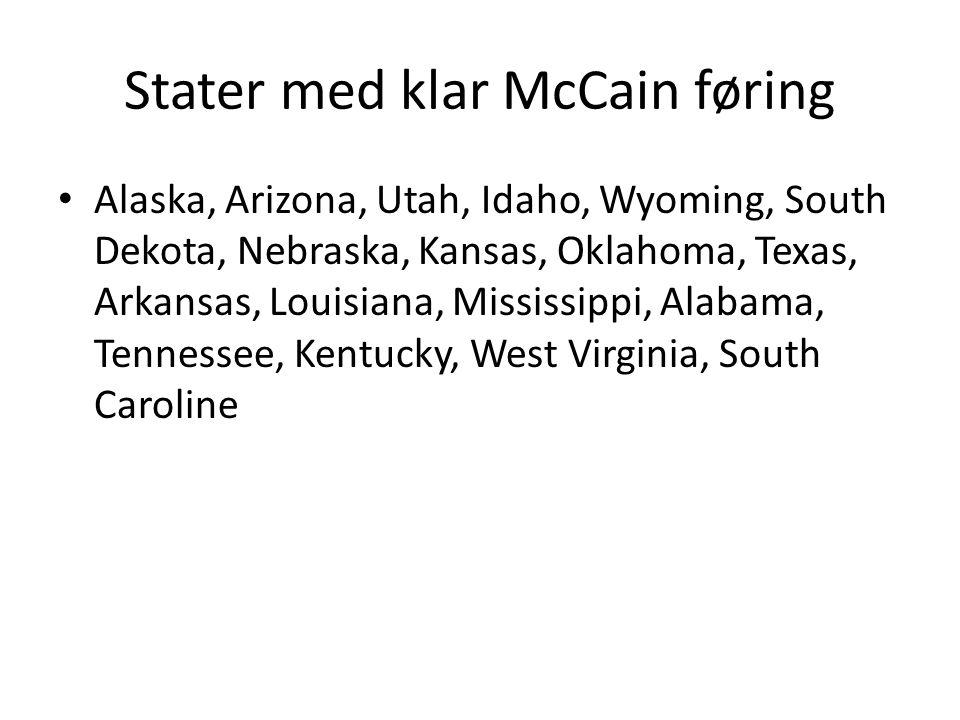 Stater med klar McCain føring Alaska, Arizona, Utah, Idaho, Wyoming, South Dekota, Nebraska, Kansas, Oklahoma, Texas, Arkansas, Louisiana, Mississippi, Alabama, Tennessee, Kentucky, West Virginia, South Caroline