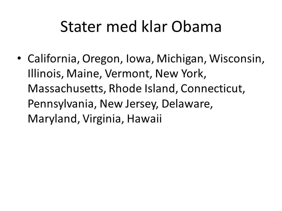 Stater med klar Obama California, Oregon, Iowa, Michigan, Wisconsin, Illinois, Maine, Vermont, New York, Massachusetts, Rhode Island, Connecticut, Pennsylvania, New Jersey, Delaware, Maryland, Virginia, Hawaii