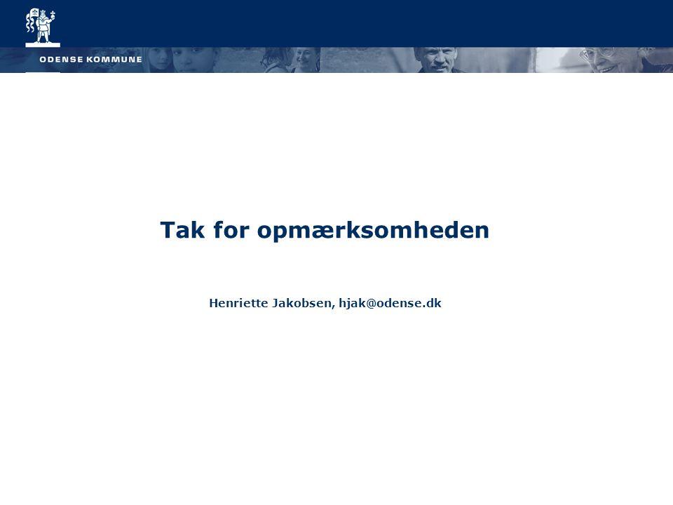 10 Tak for opmærksomheden Henriette Jakobsen, hjak@odense.dk