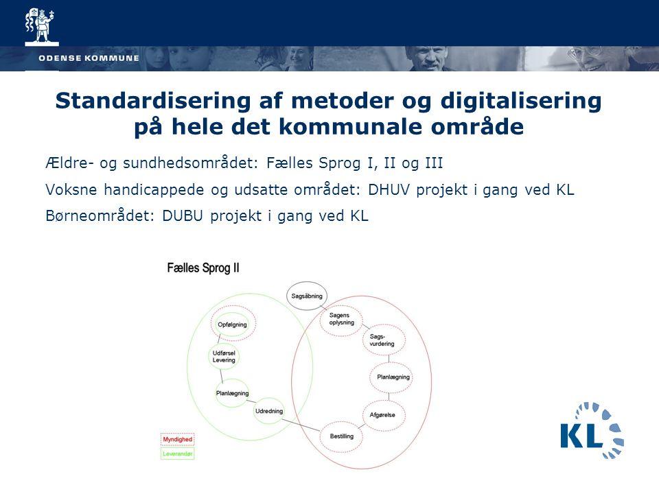 4 Standardisering af metoder og digitalisering på hele det kommunale område Ældre- og sundhedsområdet: Fælles Sprog I, II og III Voksne handicappede og udsatte området: DHUV projekt i gang ved KL Børneområdet: DUBU projekt i gang ved KL