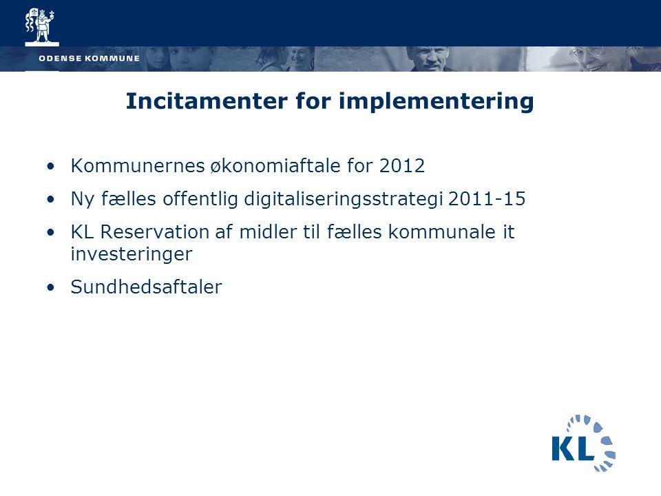 7 Incitamenter for implementering Kommunernes økonomiaftale for 2012 Ny fælles offentlig digitaliseringsstrategi 2011-15 KL Reservation af midler til fælles kommunale it investeringer Sundhedsaftaler