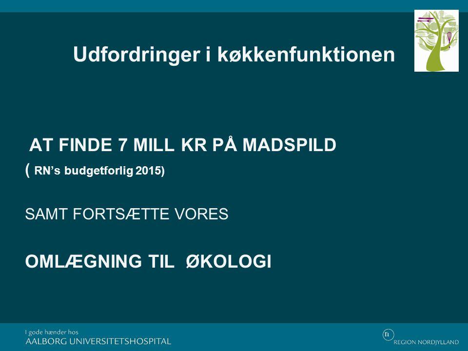 Udfordringer i køkkenfunktionen AT FINDE 7 MILL KR PÅ MADSPILD ( RN's budgetforlig 2015) SAMT FORTSÆTTE VORES OMLÆGNING TIL ØKOLOGI