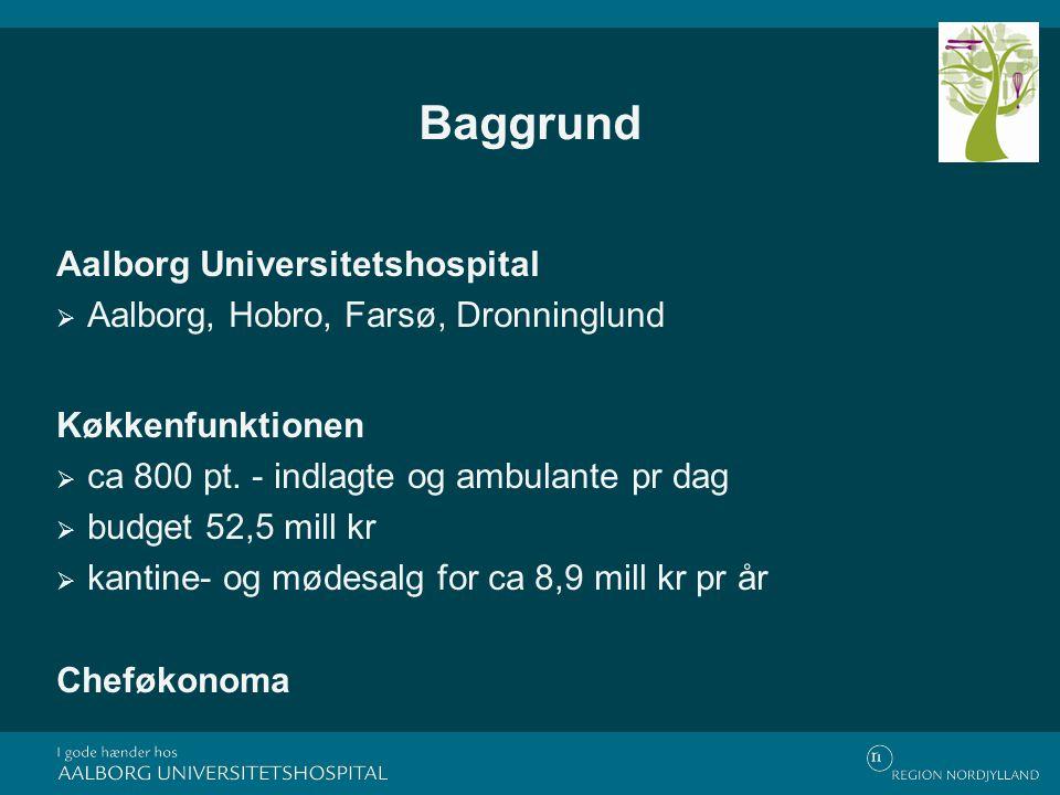 Baggrund Aalborg Universitetshospital  Aalborg, Hobro, Farsø, Dronninglund Køkkenfunktionen  ca 800 pt.