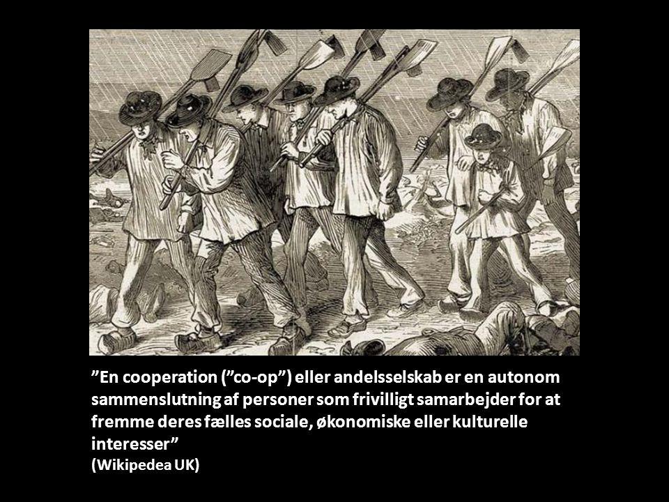 En cooperation ( co-op ) eller andelsselskab er en autonom sammenslutning af personer som frivilligt samarbejder for at fremme deres fælles sociale, økonomiske eller kulturelle interesser (Wikipedea UK)