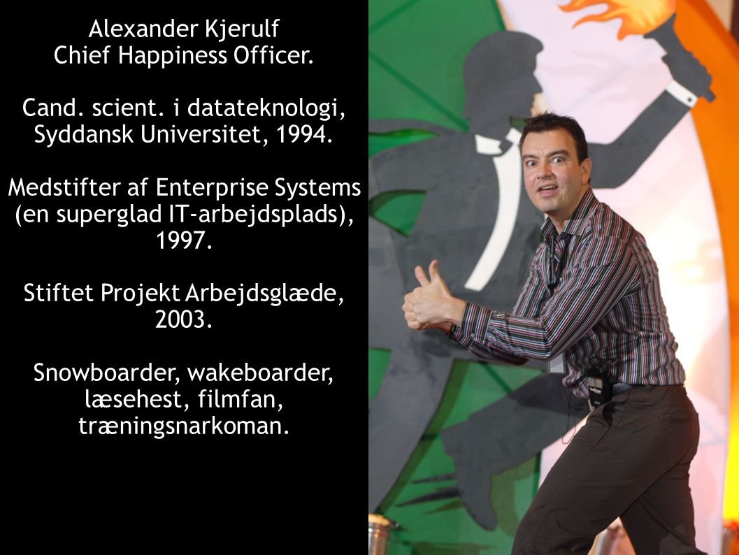 Alexander Kjerulf Chief Happiness Officer. Cand. scient.
