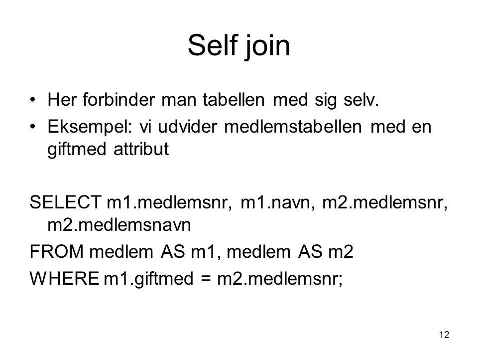 12 Self join Her forbinder man tabellen med sig selv.