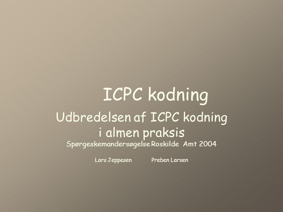 ICPC kodning Udbredelsen af ICPC kodning i almen praksis Spørgeskemandersøgelse Roskilde Amt 2004 Lars JeppesenPreben Larsen