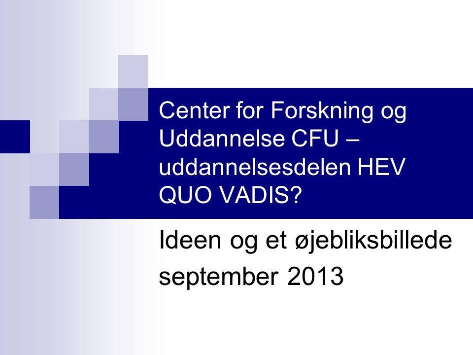 Center for Forskning og Uddannelse CFU – uddannelsesdelen HEV QUO VADIS.