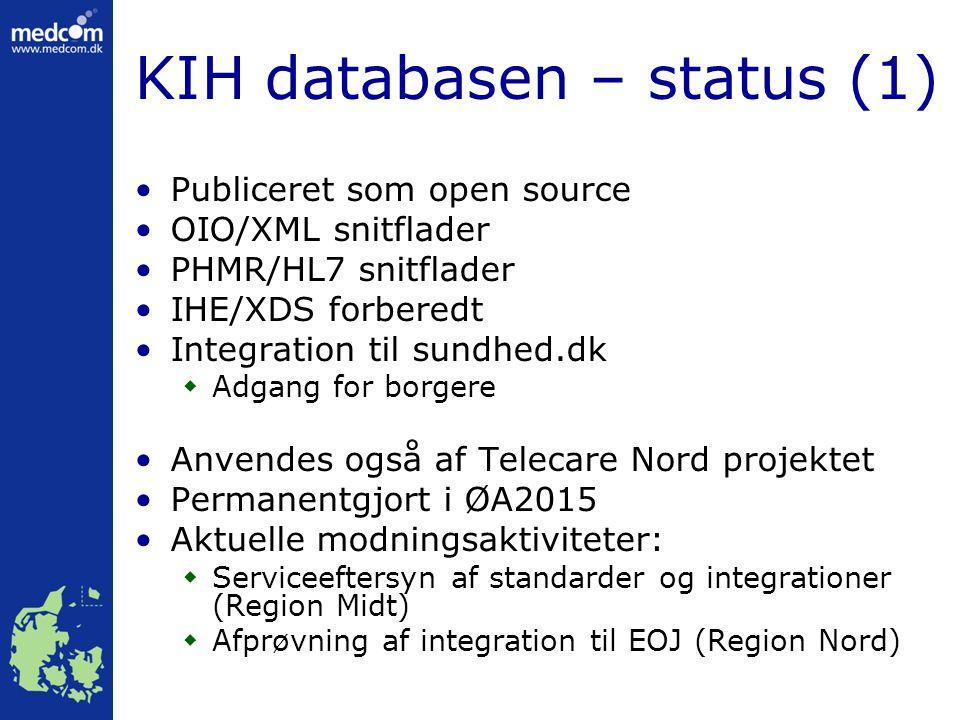 KIH databasen – status (1) Publiceret som open source OIO/XML snitflader PHMR/HL7 snitflader IHE/XDS forberedt Integration til sundhed.dk  Adgang for borgere Anvendes også af Telecare Nord projektet Permanentgjort i ØA2015 Aktuelle modningsaktiviteter:  Serviceeftersyn af standarder og integrationer (Region Midt)  Afprøvning af integration til EOJ (Region Nord)