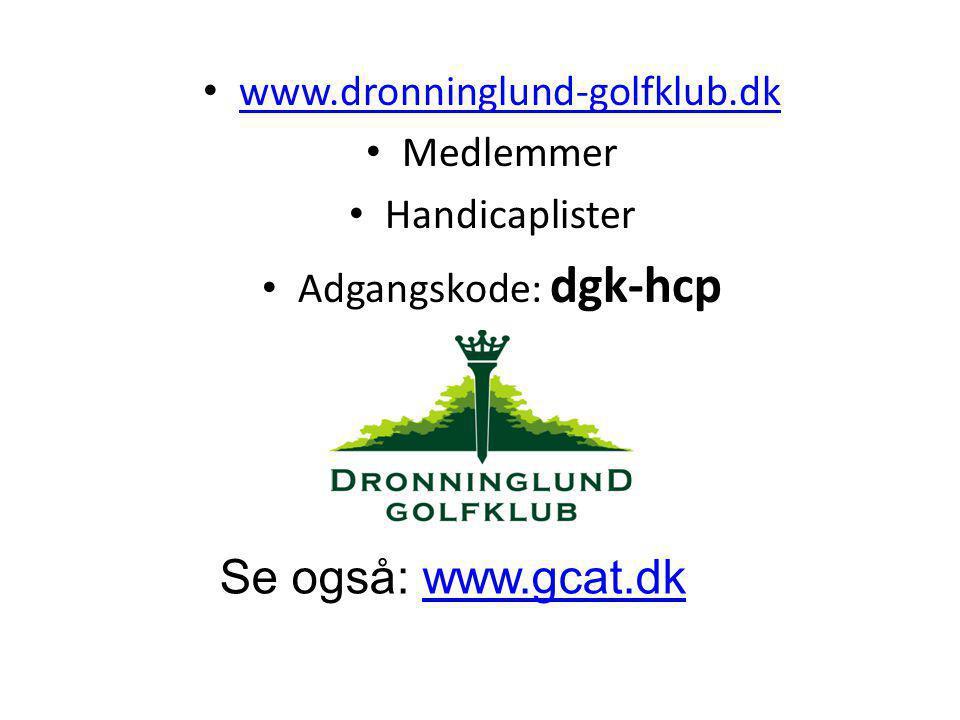 www.dronninglund-golfklub.dk Medlemmer Handicaplister Adgangskode: dgk-hcp Se også: www.gcat.dkwww.gcat.dk