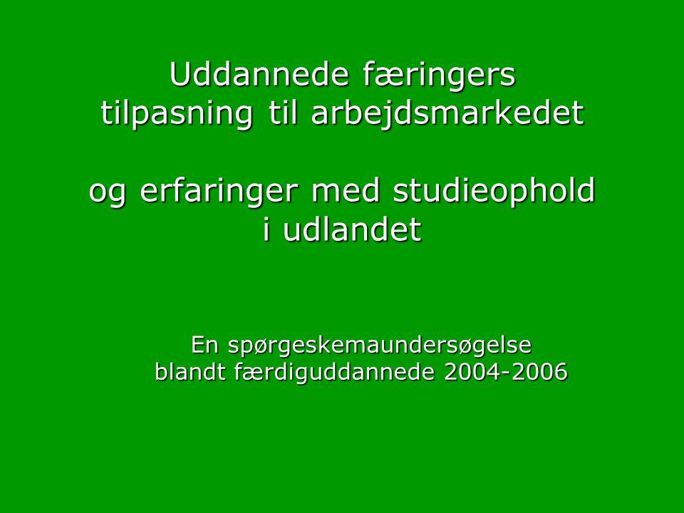 Uddannede færingers tilpasning til arbejdsmarkedet og erfaringer med studieophold i udlandet En spørgeskemaundersøgelse blandt færdiguddannede 2004-2006