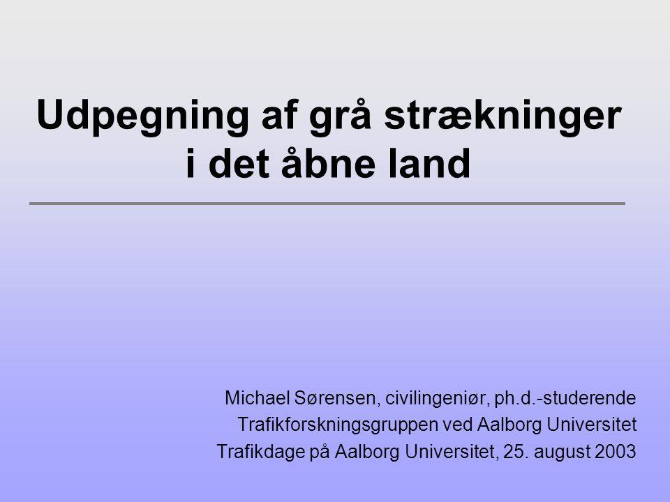 Udpegning af grå strækninger i det åbne land Michael Sørensen, civilingeniør, ph.d.-studerende Trafikforskningsgruppen ved Aalborg Universitet Trafikdage på Aalborg Universitet, 25.