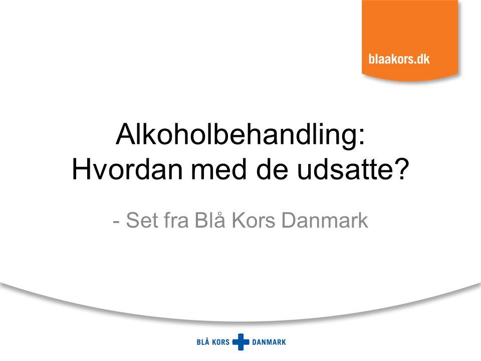 Alkoholbehandling: Hvordan med de udsatte - Set fra Blå Kors Danmark