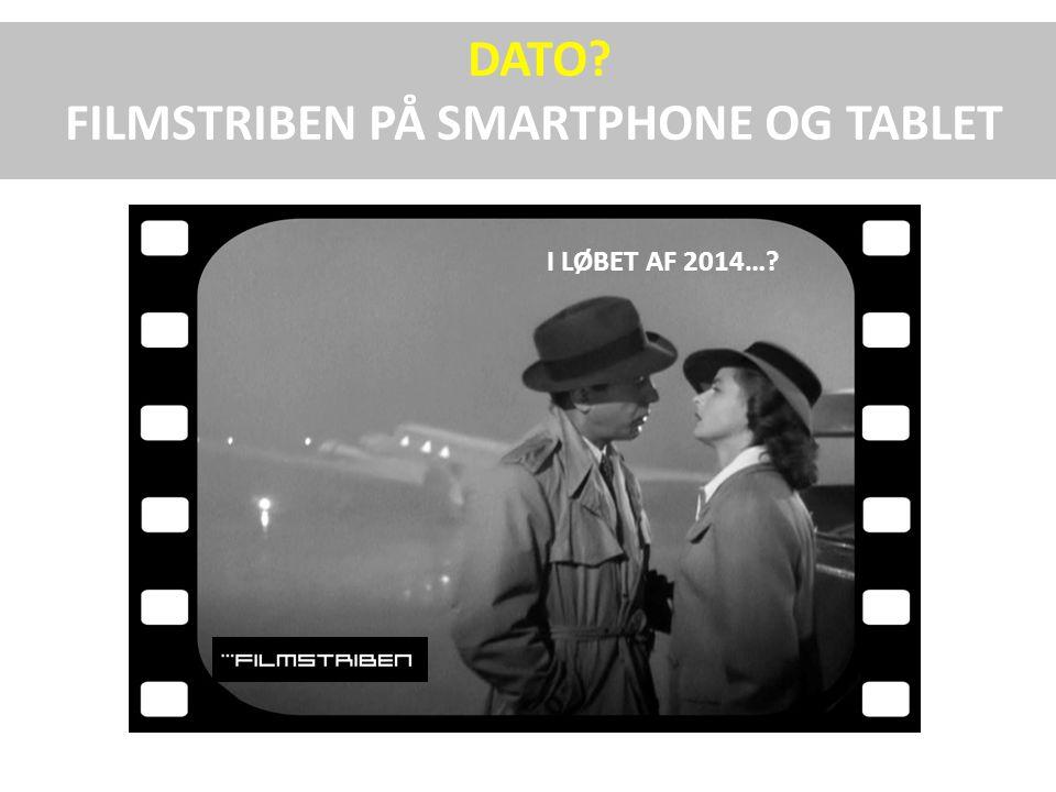 DATO FILMSTRIBEN PÅ SMARTPHONE OG TABLET I LØBET AF 2014…