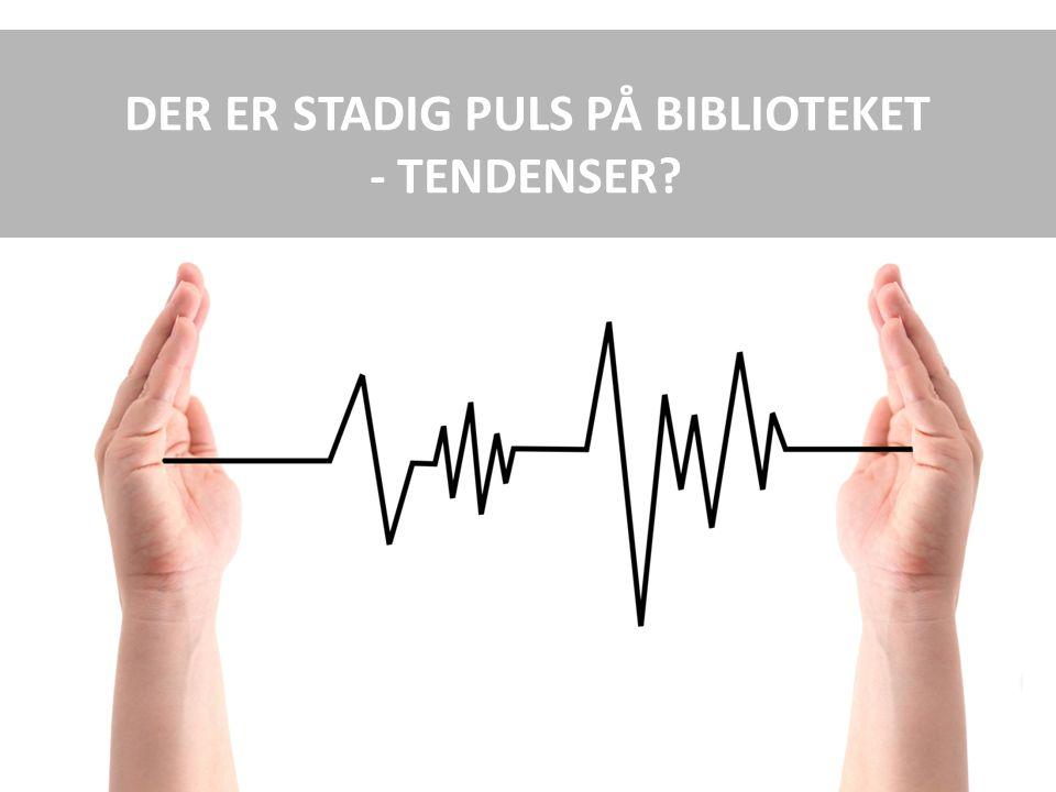 DER ER STADIG PULS PÅ BIBLIOTEKET - TENDENSER