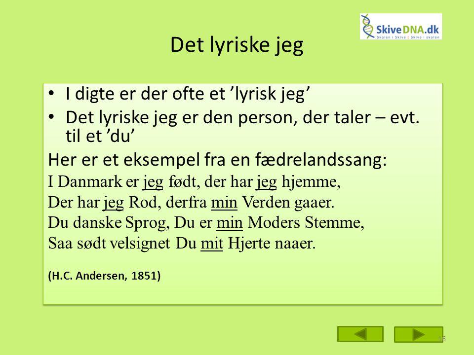 Det lyriske jeg I digte er der ofte et 'lyrisk jeg' Det lyriske jeg er den person, der taler – evt.
