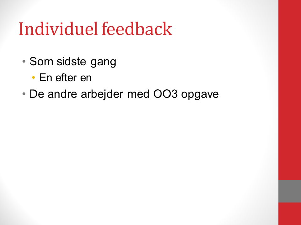 Individuel feedback Som sidste gang En efter en De andre arbejder med OO3 opgave