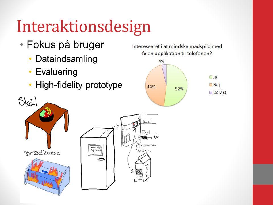 Interaktionsdesign Fokus på bruger Dataindsamling Evaluering High-fidelity prototype