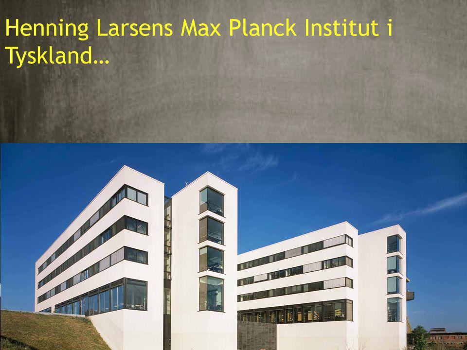 10 Henning Larsens Max Planck Institut i Tyskland…