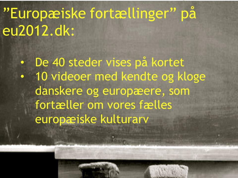 10-01-201513 Europæiske fortællinger på eu2012.dk: De 40 steder vises på kortet 10 videoer med kendte og kloge danskere og europæere, som fortæller om vores fælles europæiske kulturarv