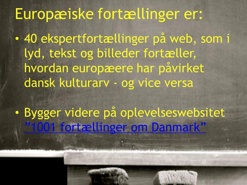 10-01-20152 Europæiske fortællinger er: 40 ekspertfortællinger på web, som i lyd, tekst og billeder fortæller, hvordan europæere har påvirket dansk kulturarv - og vice versa Bygger videre på oplevelseswebsitet 1001 fortællinger om Danmark 1001 fortællinger om Danmark