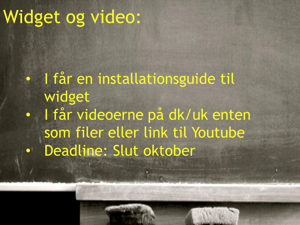 10-01-201526 Widget og video: I får en installationsguide til widget I får videoerne på dk/uk enten som filer eller link til Youtube Deadline: Slut oktober