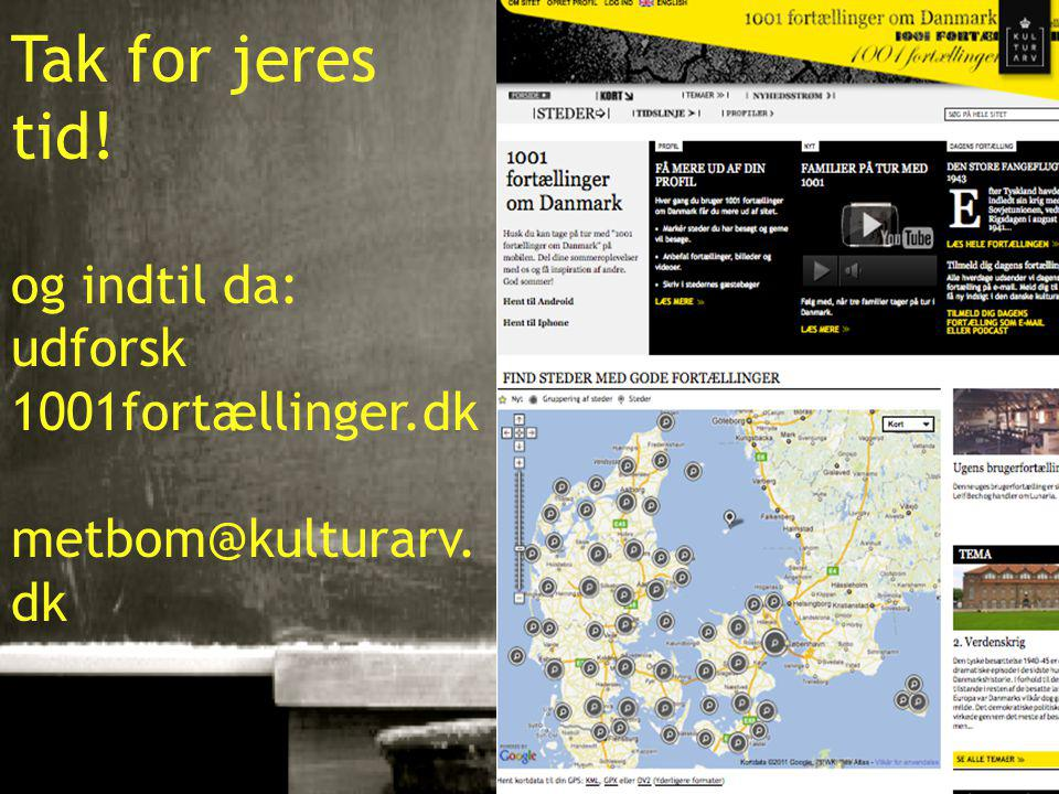 10-01-201527 Tak for jeres tid! og indtil da: udforsk 1001fortællinger.dk metbom@kulturarv. dk