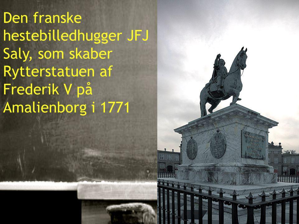 5 Den franske hestebilledhugger JFJ Saly, som skaber Rytterstatuen af Frederik V på Amalienborg i 1771