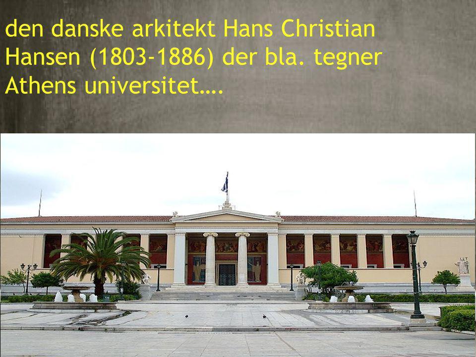 6 den danske arkitekt Hans Christian Hansen (1803-1886) der bla. tegner Athens universitet….