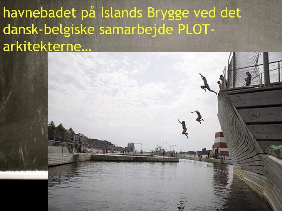 9 havnebadet på Islands Brygge ved det dansk-belgiske samarbejde PLOT- arkitekterne…