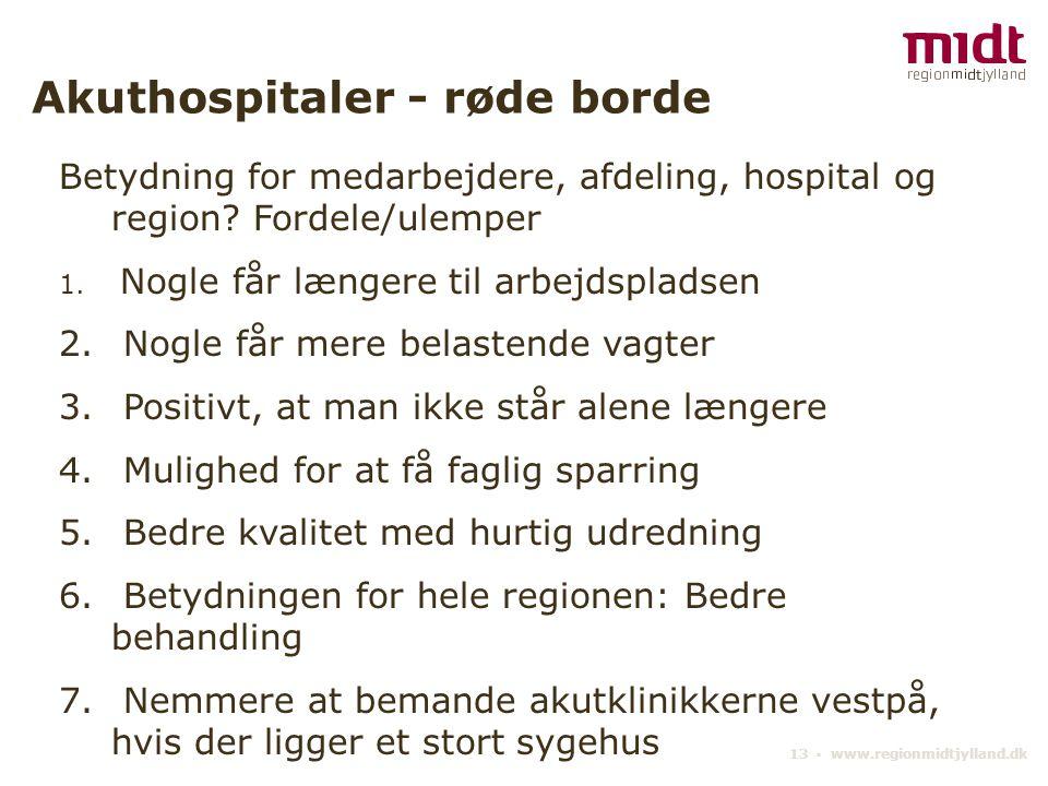 13 ▪ www.regionmidtjylland.dk Akuthospitaler - røde borde Betydning for medarbejdere, afdeling, hospital og region.