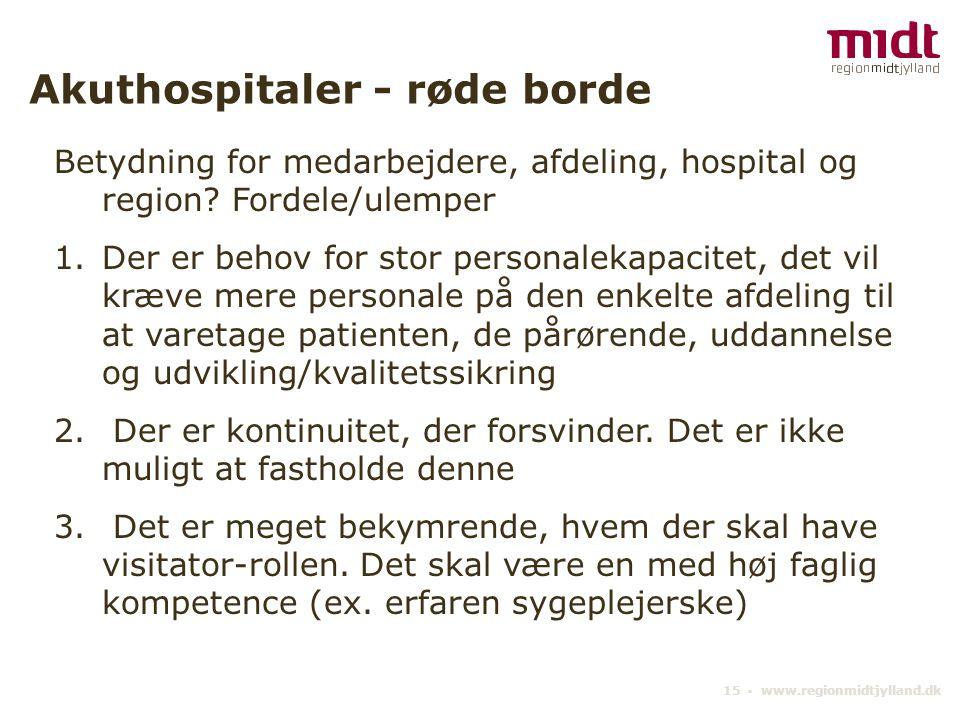 15 ▪ www.regionmidtjylland.dk Akuthospitaler - røde borde Betydning for medarbejdere, afdeling, hospital og region.