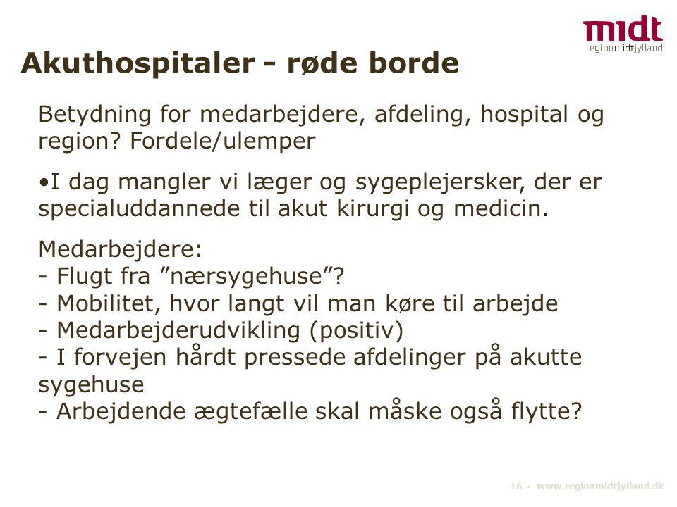 16 ▪ www.regionmidtjylland.dk Akuthospitaler - røde borde Betydning for medarbejdere, afdeling, hospital og region.