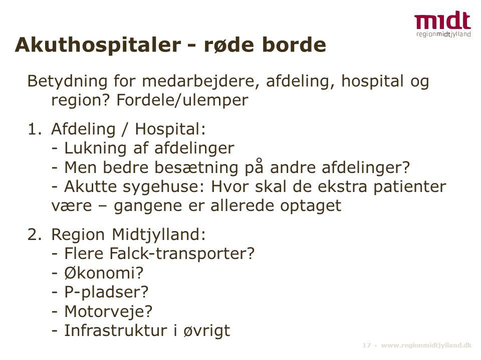 17 ▪ www.regionmidtjylland.dk Akuthospitaler - røde borde Betydning for medarbejdere, afdeling, hospital og region.