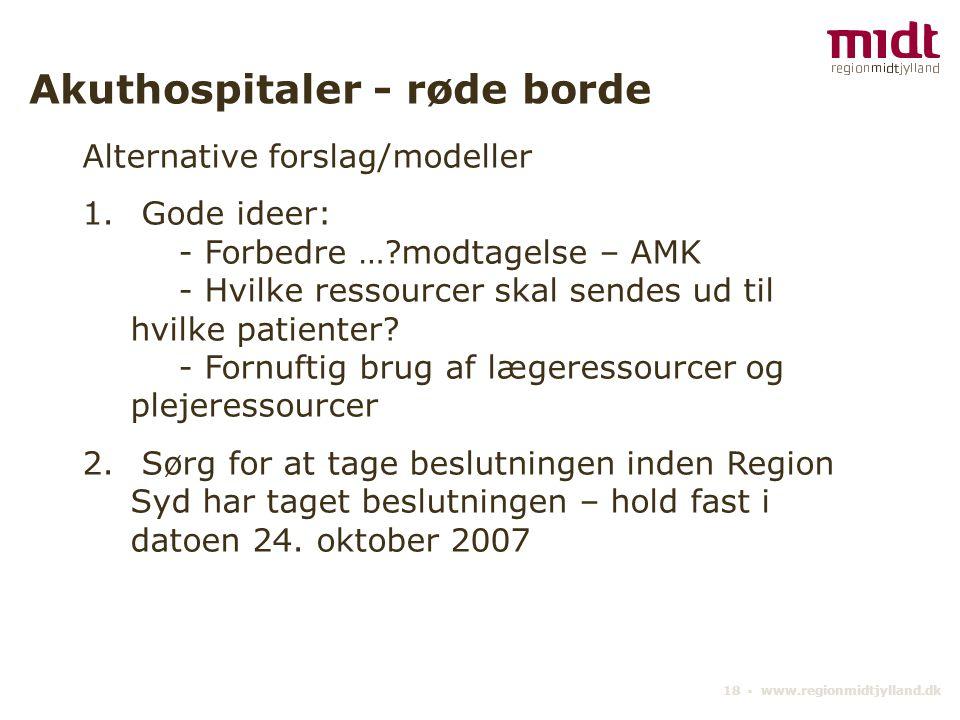 18 ▪ www.regionmidtjylland.dk Akuthospitaler - røde borde Alternative forslag/modeller 1.