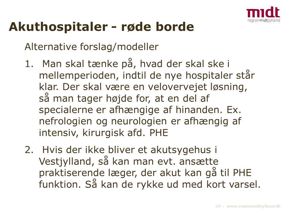 20 ▪ www.regionmidtjylland.dk Akuthospitaler - røde borde Alternative forslag/modeller 1.