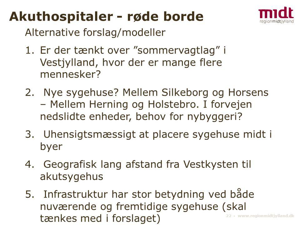22 ▪ www.regionmidtjylland.dk Akuthospitaler - røde borde Alternative forslag/modeller 1.Er der tænkt over sommervagtlag i Vestjylland, hvor der er mange flere mennesker.