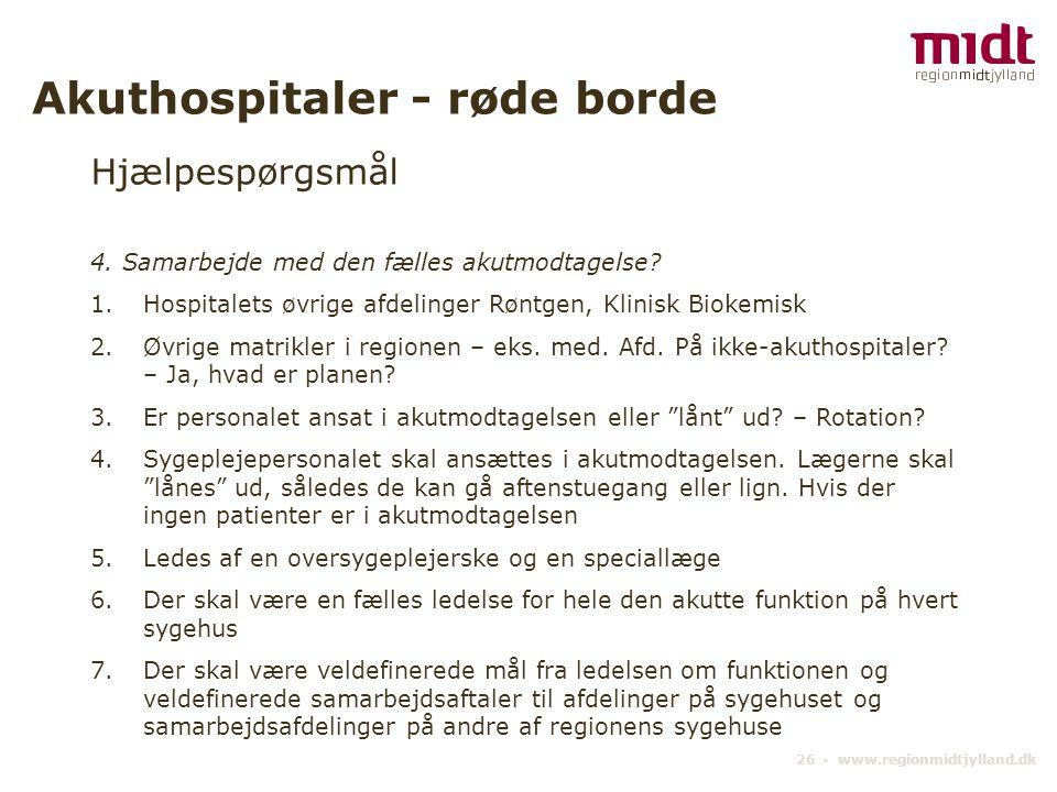 26 ▪ www.regionmidtjylland.dk Akuthospitaler - røde borde Hjælpespørgsmål 4.
