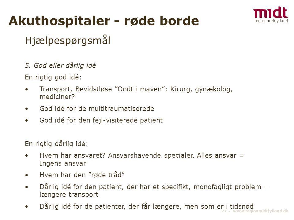 27 ▪ www.regionmidtjylland.dk Akuthospitaler - røde borde Hjælpespørgsmål 5.