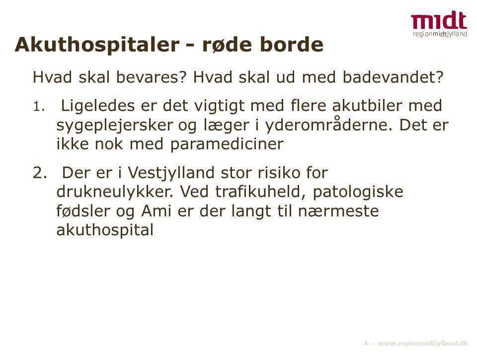 4 ▪ www.regionmidtjylland.dk Akuthospitaler - røde borde Hvad skal bevares.