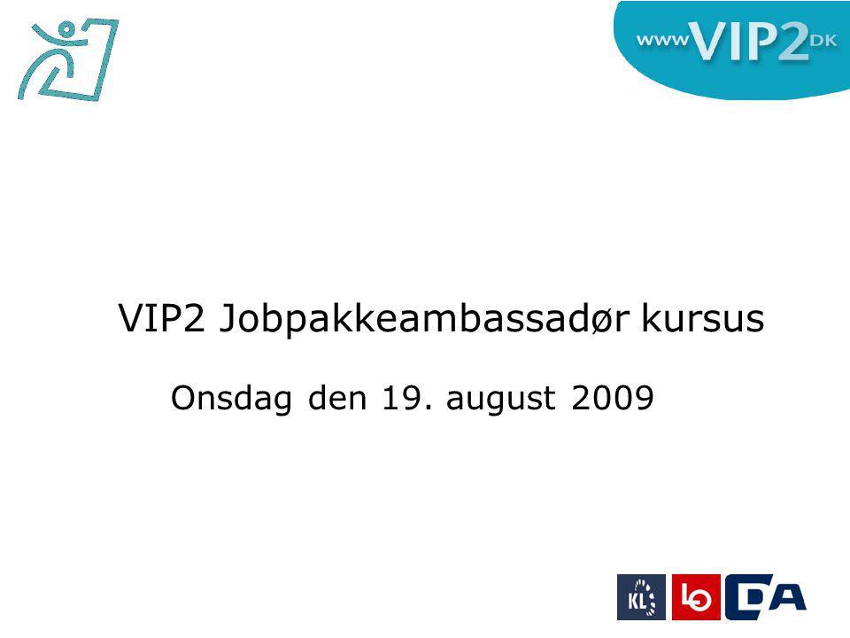Onsdag den 19. august 2009 VIP2 Jobpakkeambassadør kursus