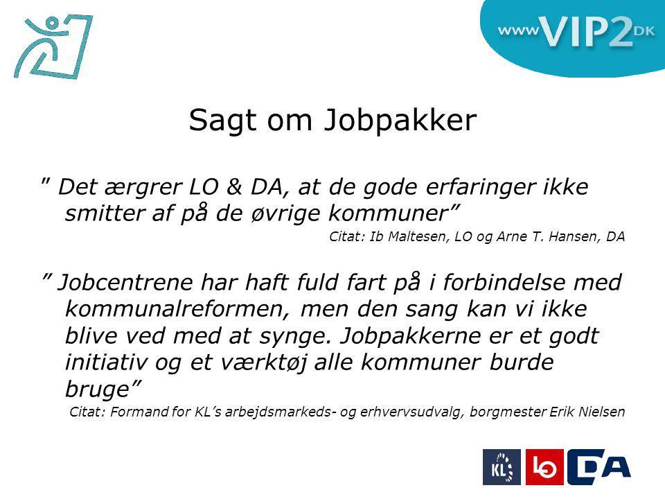 Sagt om Jobpakker Det ærgrer LO & DA, at de gode erfaringer ikke smitter af på de øvrige kommuner Citat: Ib Maltesen, LO og Arne T.