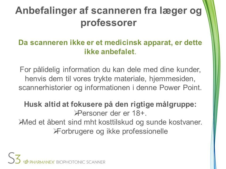 Anbefalinger af scanneren fra læger og professorer Da scanneren ikke er et medicinsk apparat, er dette ikke anbefalet.