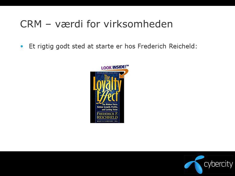CRM – værdi for virksomheden Et rigtig godt sted at starte er hos Frederich Reicheld: