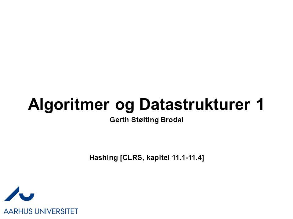 Algoritmer og Datastrukturer 1 Hashing [CLRS, kapitel 11.1-11.4] Gerth Stølting Brodal