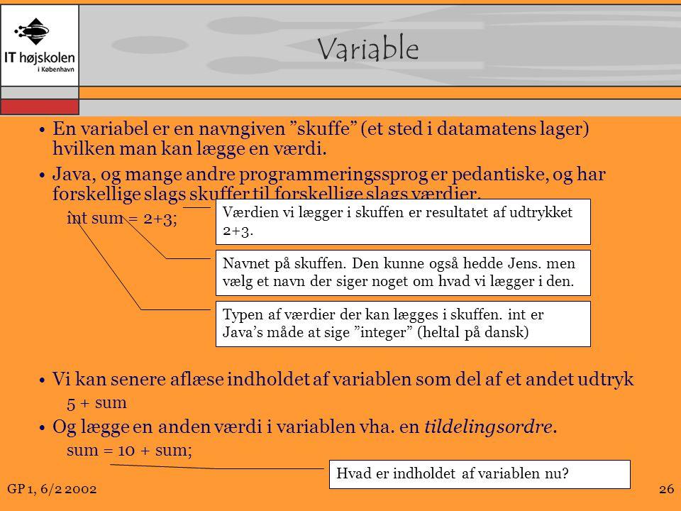 GP 1, 6/2 200226 Variable En variabel er en navngiven skuffe (et sted i datamatens lager) hvilken man kan lægge en værdi.
