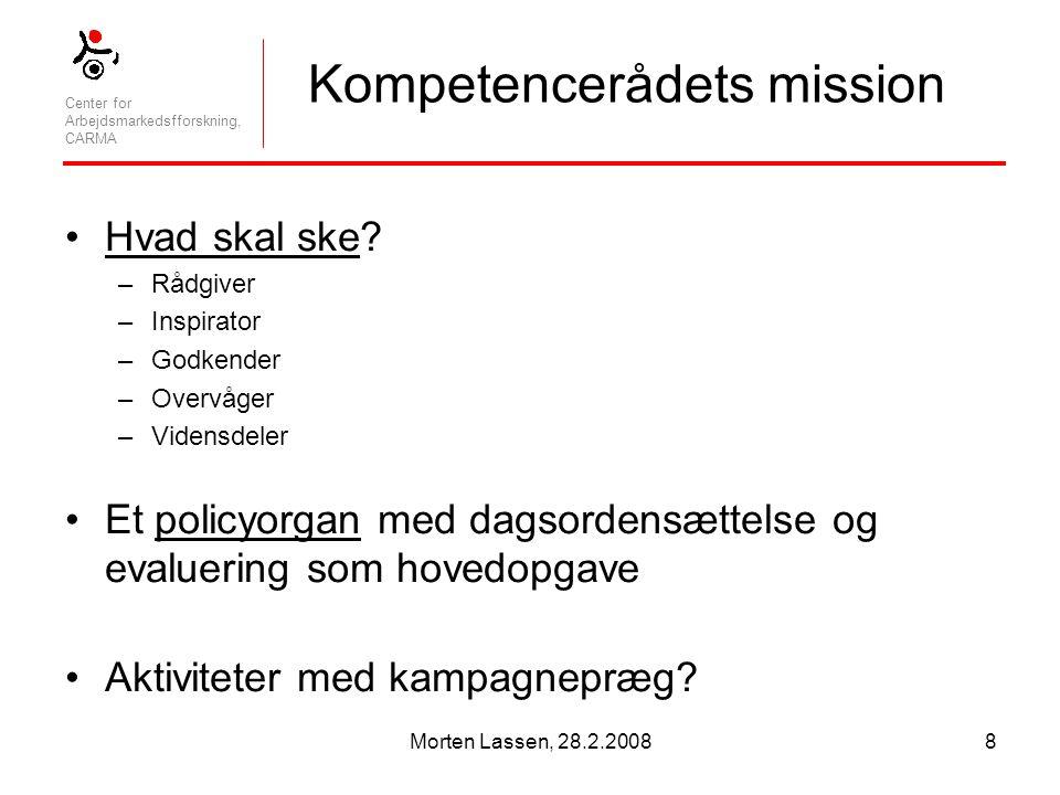 Center for Arbejdsmarkedsfforskning, CARMA Morten Lassen, 28.2.20088 Kompetencerådets mission Hvad skal ske.