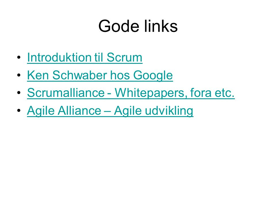 Gode links Introduktion til Scrum Ken Schwaber hos Google Scrumalliance - Whitepapers, fora etc.