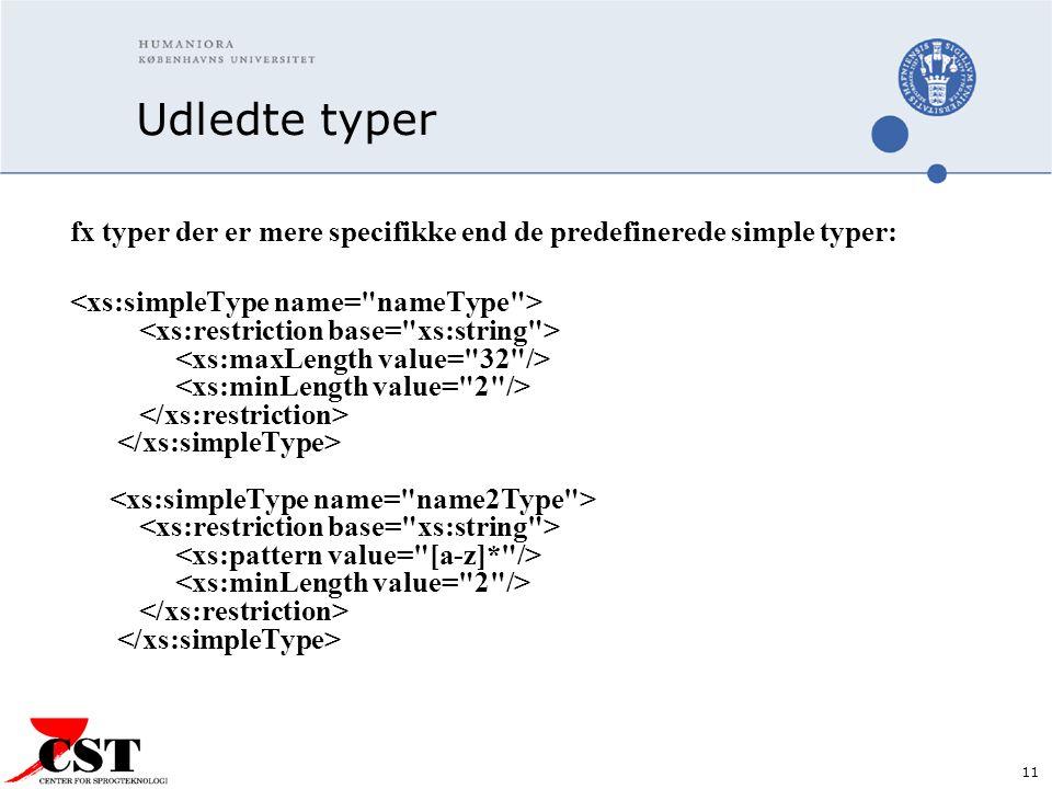 11 Udledte typer fx typer der er mere specifikke end de predefinerede simple typer: