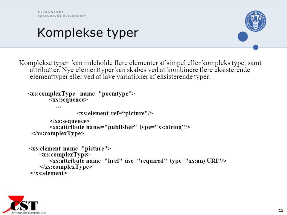 12 Komplekse typer Komplekse typer kan indeholde flere elementer af simpel eller kompleks type, samt attributter.